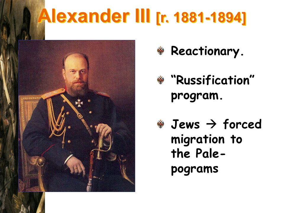 Alexander III [r. 1881-1894] Reactionary. Russification program.